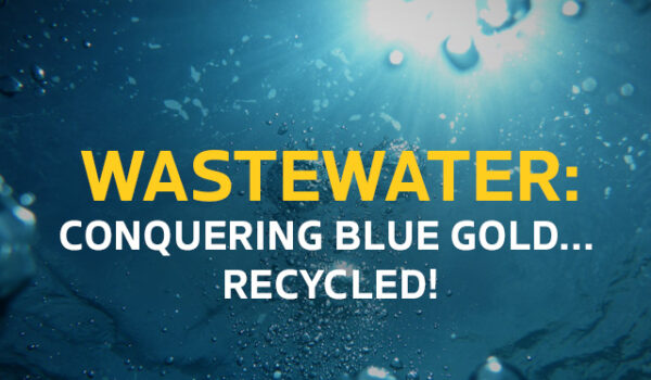 Wastewater : conquering blue gold… recycled!